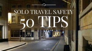 Solo Travel Safety: 50 Tips (Revised and Updated)