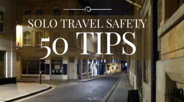 Solo Travel Safety: 50+ Tips for Those Who Travel Alone