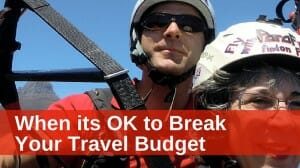 Travel Money: When it's OK to Break Your Travel Budget