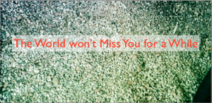 The World Won't Miss You for a While – a Sunday Travel Poem by Kathryn Simmonds
