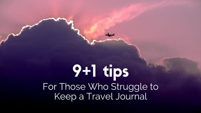 9 + 1 Tips for Those Who Struggle to Keep a Travel Journal