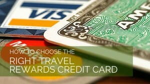 Deciding on the Right Travel Rewards Credit Card