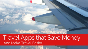 Travel Apps that Save Money and Make Travel Easier