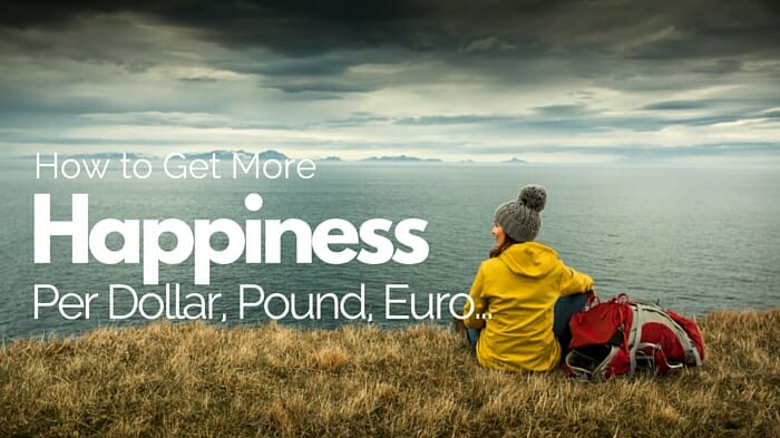 get more happiness for your travel dollar