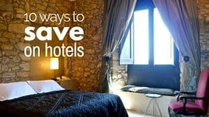 Save on Hotels? Yes You Can with These 10 Tips