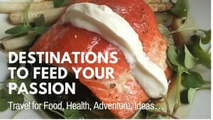 What's Your Travel Passion? Destinations for Food, Health, Thrills, Creativity…