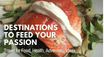 Travel Passions: 40 Destinations for Food, Health, Adventure & Creativity