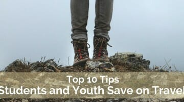 Students and Youth Save on Travel: Top Ten Tips