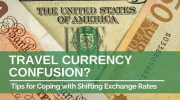 Travel Currency Confusion? Tips for Coping with Shifting Exchange Rates