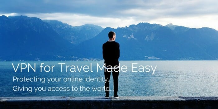 VPN for Travel Made Easy