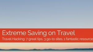 Extreme Saving on Flights: 7 Tips, 3 Go-To Sites, 1 Fab Resource
