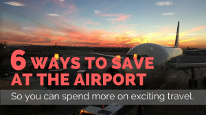 6 Ways to Save at The Airport