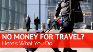 No Money to Travel? Here's What You Do.