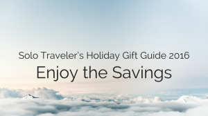 Solo Traveler's Holiday Gift Guide 2016: Enjoy the Savings