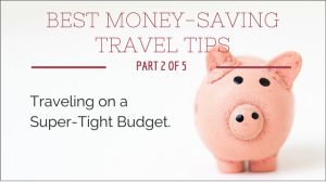 Best Money-Saving Travel Tips – Part 2, Budget Travel