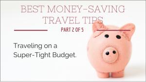 Best Money-SavingTravel Tips – Part 2, Budget Travel
