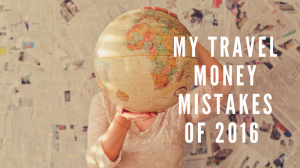 My Travel Money Mistakes of 2016