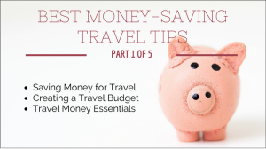 Best Money-Saving Travel Tips: Part 1, Before You Go