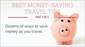 Best Money-Saving Travel Tips: Part 4, Save as You Travel