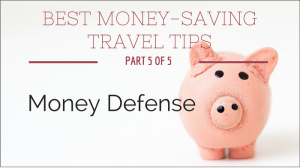Best Money-Saving Travel Tips: Part 5, Money Defense