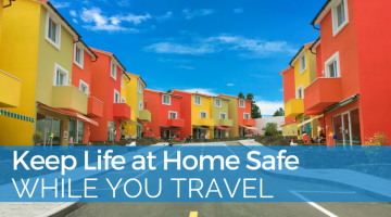 Keep Life at Home Safe While You Travel