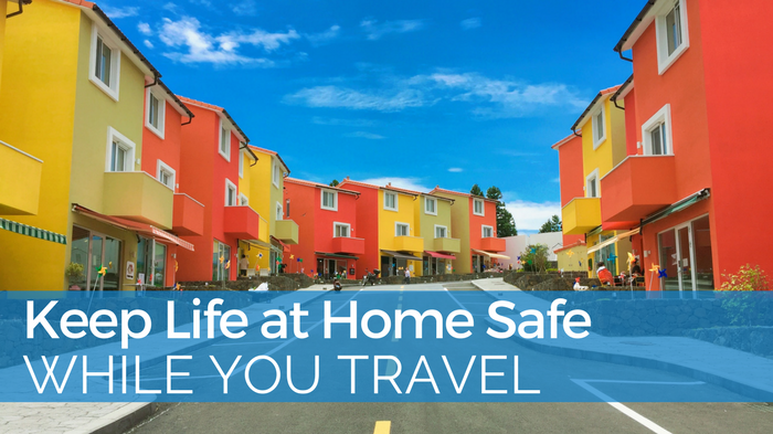 10 Tips to Keep Life at Home Safe While You Travel
