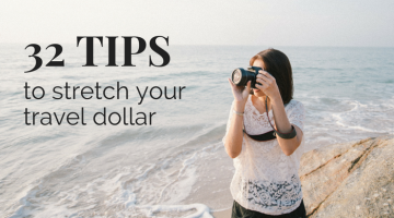 Stretch Your Travel Dollar with these 32 Tips