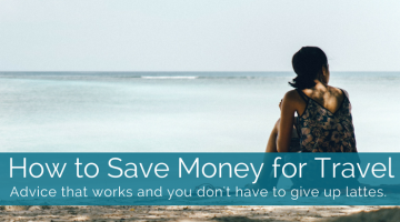 How to Save Money for Travel: Top Tips to Save