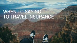 When to Say No to Travel Insurance