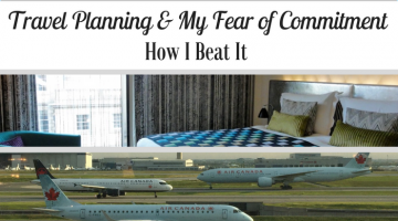 Travel Planning and My Fear of Commitment: How I Beat It