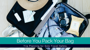 Before You Pack Your Bag: Trip Planning for Solo Travel Safety