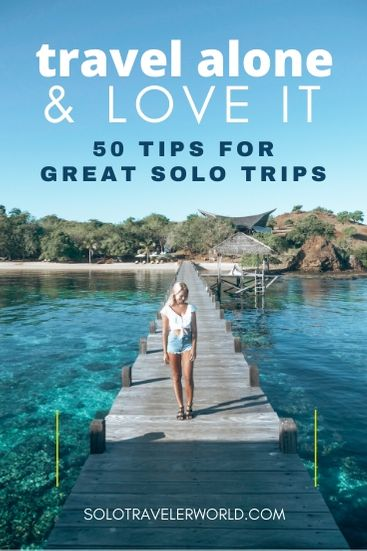 Travel Alone And Love It 50 Tips For Successful Solo Travel